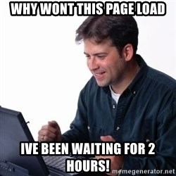 internet dad - Why wont this page load ive been waiting for 2 hours!