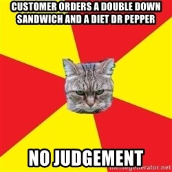 Fast Food Feline - customer Orders a double down sandwich and a diet dr pepper no judgement