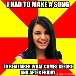 Rebecca Black - i had to make a song to remember what comes before and after friday