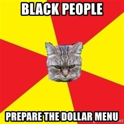 Fast Food Feline - black people prepare the dollar menu