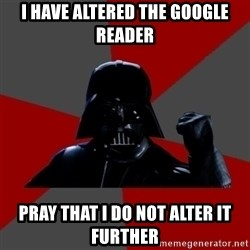Success Vader - I have altered the google reader pray that i do not alter it further
