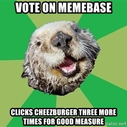 Ocd Otter - Vote on Memebase Clicks cheezburger three more times for good measure