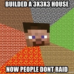 Minecraft Guy - builded a 3x3x3 house now people dont raid