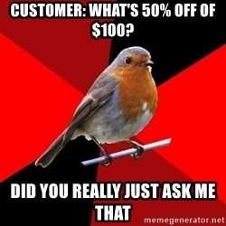 Retail Robin - Customer: What's 50% off of $100? Did you really just ask me that