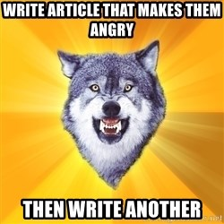 Courage Wolf - Write Article that Makes them angry Then write another