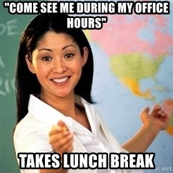 "Terrible  Teacher - ""Come see me during my office hours"" Takes lunch break"