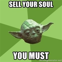 Advice Yoda Gives - sell your soul you must
