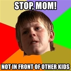 Angry School Boy - STOP, MOM! NOT IN FRONT OF OTHER KIDS
