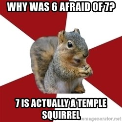 Temple Squirrel - why was 6 afraid of 7? 7 is actually a temple squirrel
