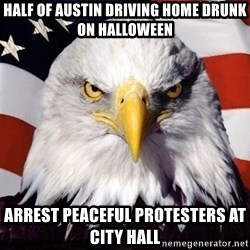 American Pride Eagle - half of austin driving home drunk on halloween arrest peaceful protesters at city hall