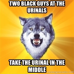 Courage Wolf - two black guys at the urinals TAKE THE URINAL IN THE MIDDLE