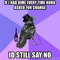 Rich Raven - if i had dime every time hobo asked for change id still say no