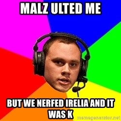 Phreak1 - malz ulted me but we nerfed irelia and it was k