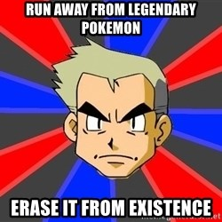 Professor Oak - run away from legendary pokemon erase it from existence