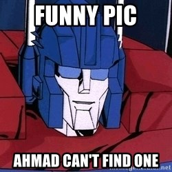 Ultra Magnus  - FUNNY PIC AHMAD CAN'T FIND ONE