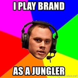 Phreak1 - I play brand as a jungler