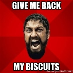 THIS IS SPARTAAA!!11!1 - Give me back my biscuits