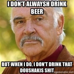 Sean Connery Moustache - I don't alwaysh drink beer But when i do, I don't drink that doushakis shit