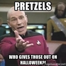 Picard Wtf - Pretzels who gives those out on halloween?!