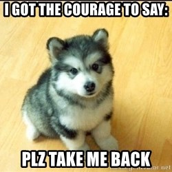 Baby Courage Wolf - I got the Courage to Say: Plz take me back