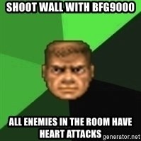 Doomguy - shoot wall with bfg9000 all enemies in the room have heart attacks