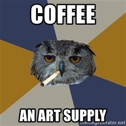 Art Student Owl - Coffee an art supply