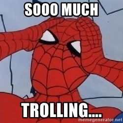 Hungover Spiderman - sooo much trolling....