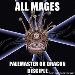 Neverwinter Nights RP Beholder - ALL MAGES PALEMASTER OR DRAGON DISCIPLE