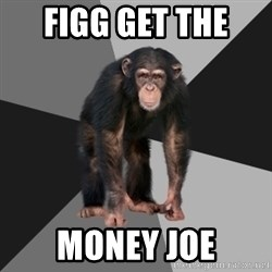 Drunken Monkey - figg get the  money joe