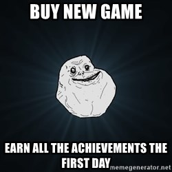 Forever Alone - Buy new game Earn all the achievements the first day