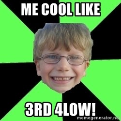 Funny Stupid - me cool like 3rd 4low!
