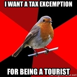 Retail Robin - i want a tax excemption for being a tourist
