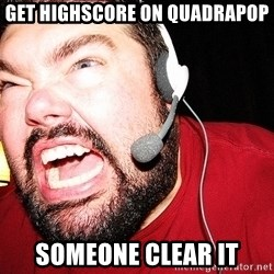 Angry Gamer - Get highscore on quadrapop someone clear it