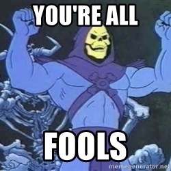 Skeletor - You're all Fools
