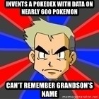 Professor Oak - Invents a pokedex with data on nearly 600 pokemon can't remember grandson's name
