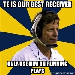 Idiot Football Coach - TE is our best receiver only use him on running plays