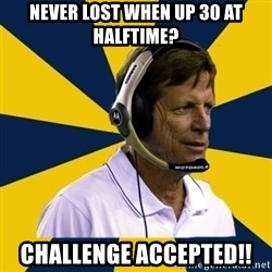 Idiot Football Coach - never lost when up 30 at halftime? challenge accepted!!