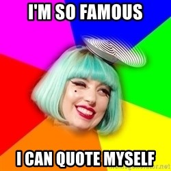 Lady GaGa Blue Hair Meme - I'm so famous I can quote myself