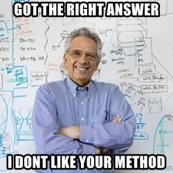 Engineering Professor - got the right answer I dont like your method