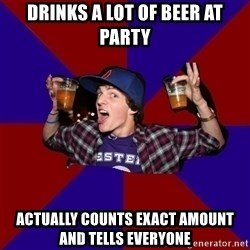 Douchebag College Freshman - Drinks a lot of beer at party actually counts exact amount and tells everyone