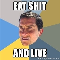 Bear Grylls - eat shit and live