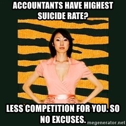 Tiger Mom - accountants have highest suicide rate? less competition for you. so no excuses.