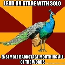 Thespian Peacock - Lead on stage with solo Ensemble backstage mouthing all of the words