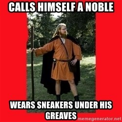 LARP Snob - CALLS HIMSELF A NOBLE wEARS SNEAKERS UNDER HIS GREAVES