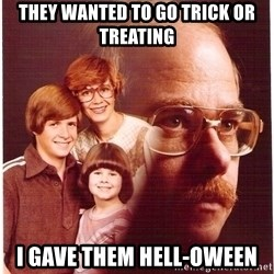Family Man - They wanted to go trick or treating I gave them hell-oween