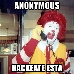 Ronald Mcdonald Call - anonymous  hackeate esta