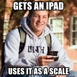 College Freshman - Gets an Ipad uses it as a scale