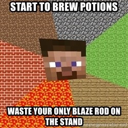 Minecraft Guy - start to brew potions waste your only blaze rod on the stand
