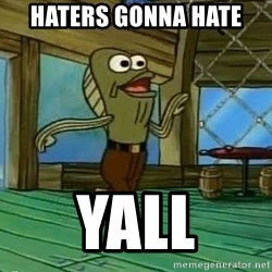 Haters Gonna Hate - Haters gonna hate YALL