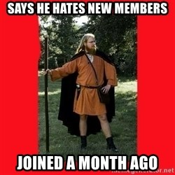 LARP Snob - Says he hates new members Joined a month ago